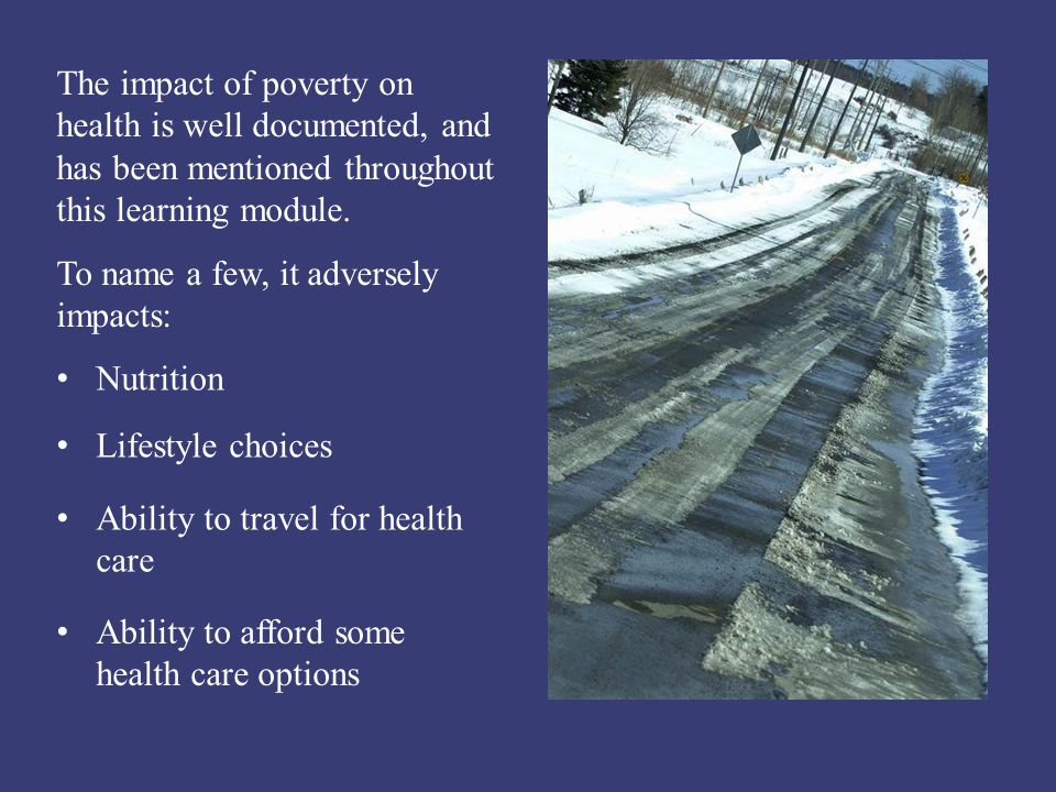 The impact of poverty on health is well documented, and has been mentioned throughout this learning module.