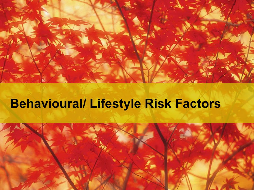 Behavioural/ Lifestyle Risk Factors