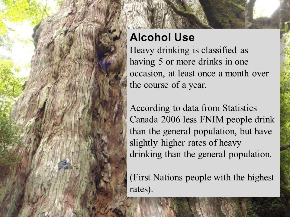 Alcohol Use Heavy drinking is classified as having 5 or more drinks in one occasion, at least once a month over the course of a year.