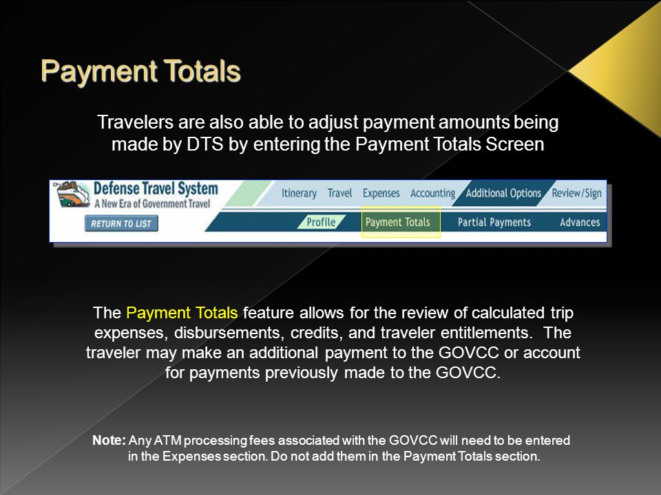 Payment Totals Travelers are also able to adjust payment amounts being made by DTS by entering the Payment Totals Screen.