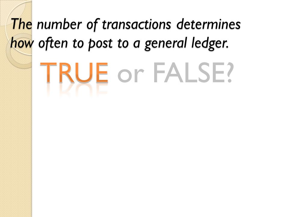 The number of transactions determines how often to post to a general ledger.