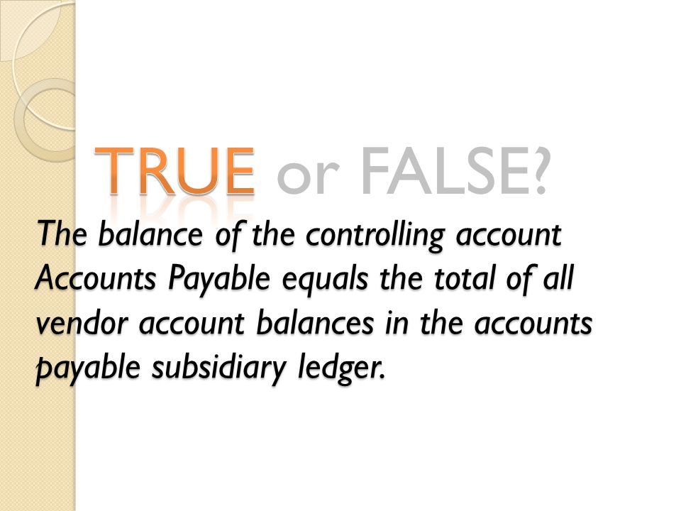 The balance of the controlling account Accounts Payable equals the total of all vendor account balances in the accounts payable subsidiary ledger.