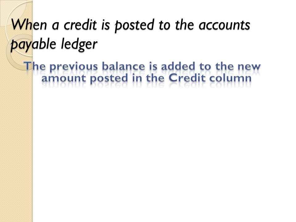 When a credit is posted to the accounts payable ledger