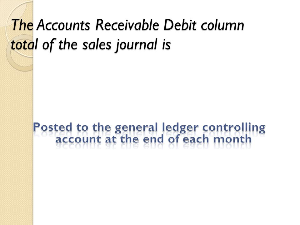 The Accounts Receivable Debit column total of the sales journal is