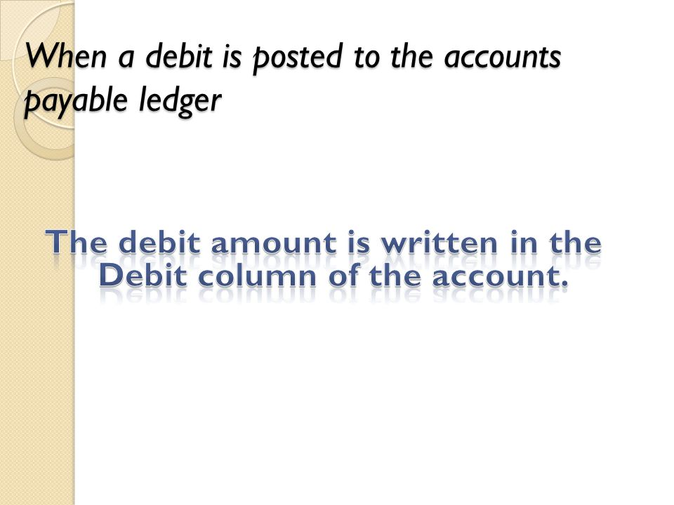 When a debit is posted to the accounts payable ledger