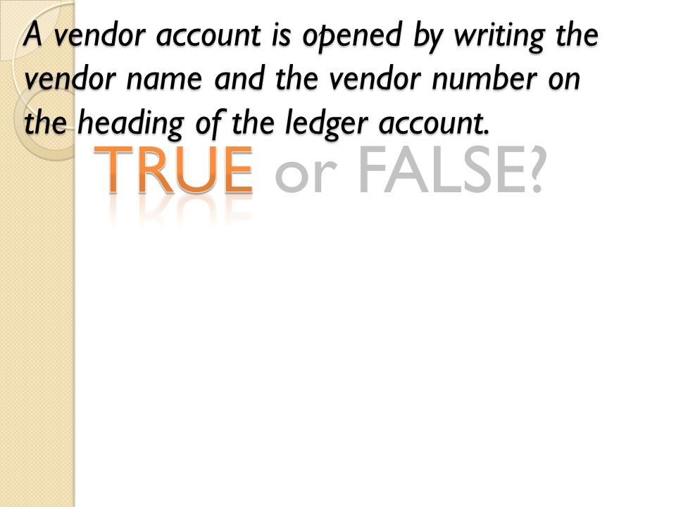 A vendor account is opened by writing the vendor name and the vendor number on the heading of the ledger account.