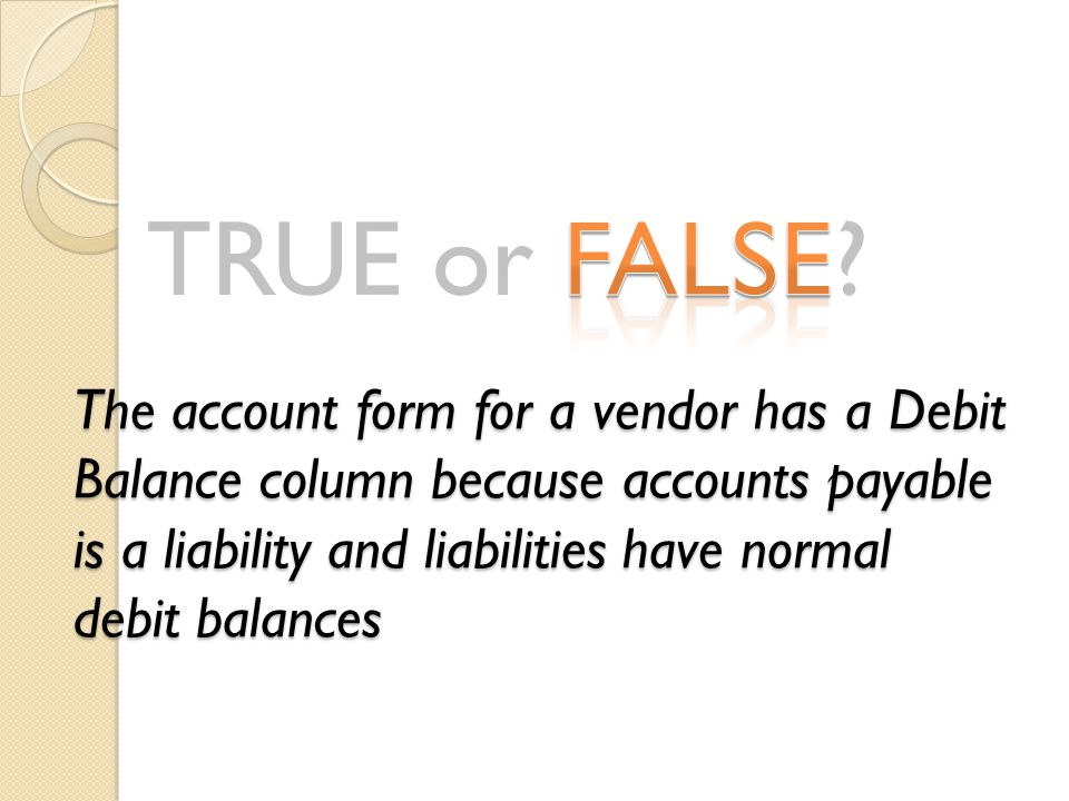 The account form for a vendor has a Debit Balance column because accounts payable is a liability and liabilities have normal debit balances