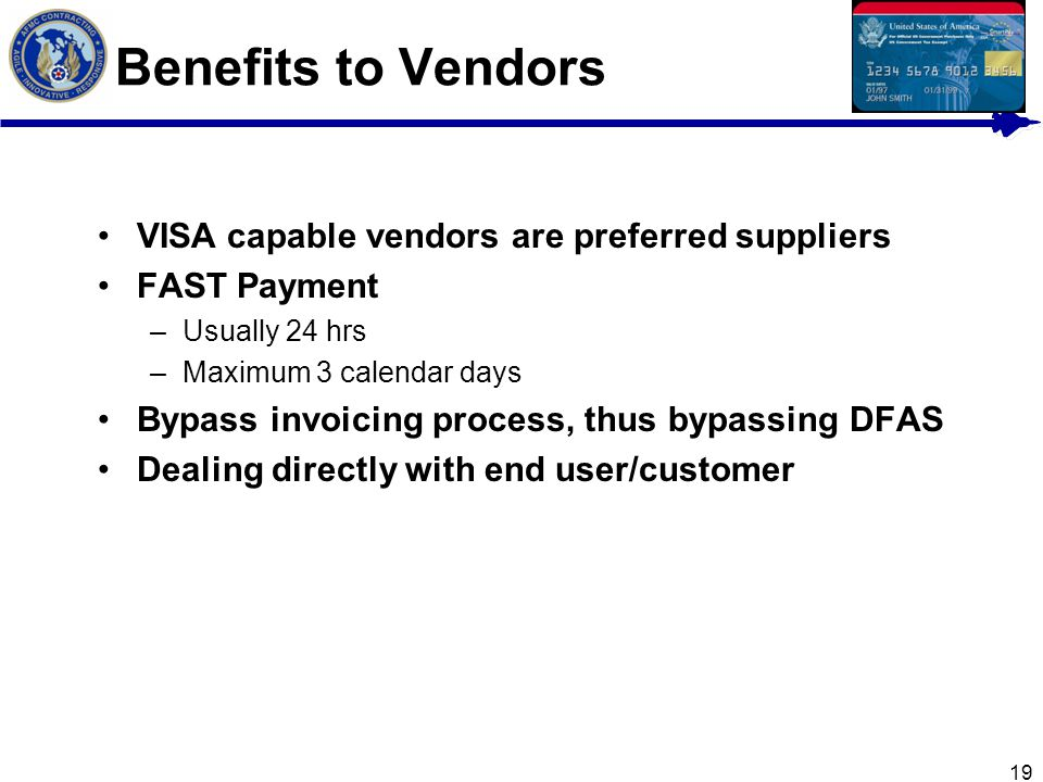 Benefits to Vendors VISA capable vendors are preferred suppliers
