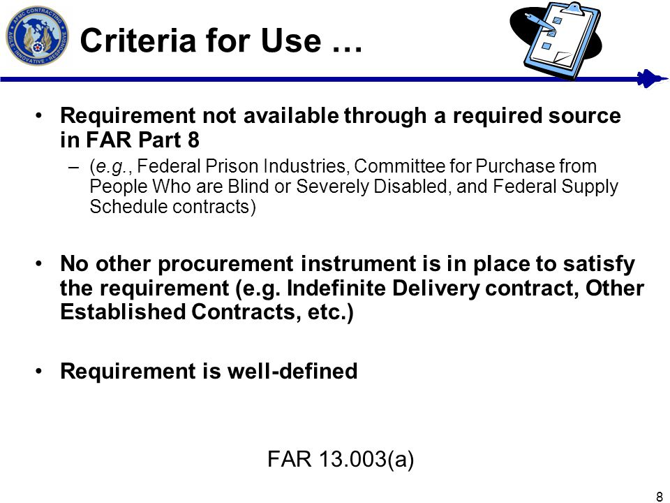 Criteria for Use … Requirement not available through a required source in FAR Part 8.