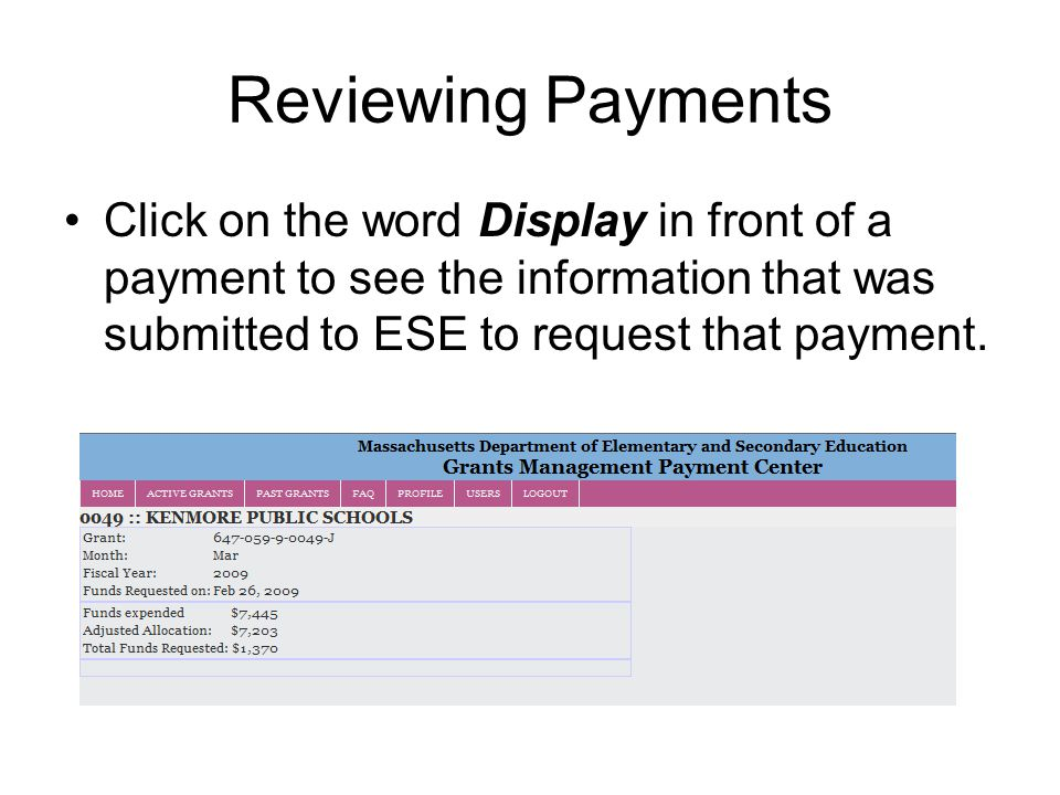 Reviewing Payments Click on the word Display in front of a payment to see the information that was submitted to ESE to request that payment.