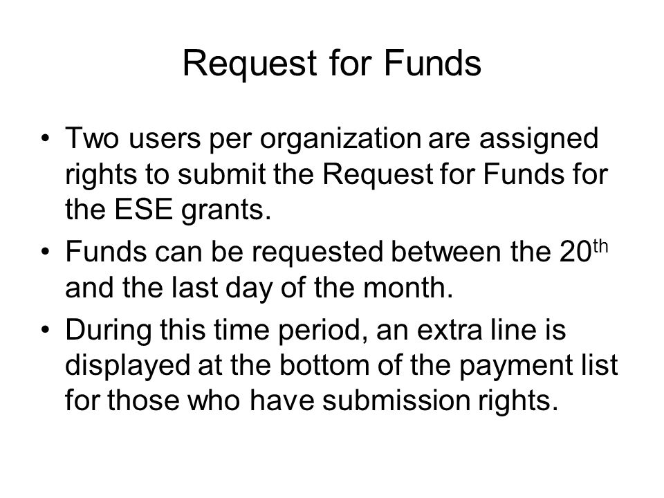 Request for Funds Two users per organization are assigned rights to submit the Request for Funds for the ESE grants.