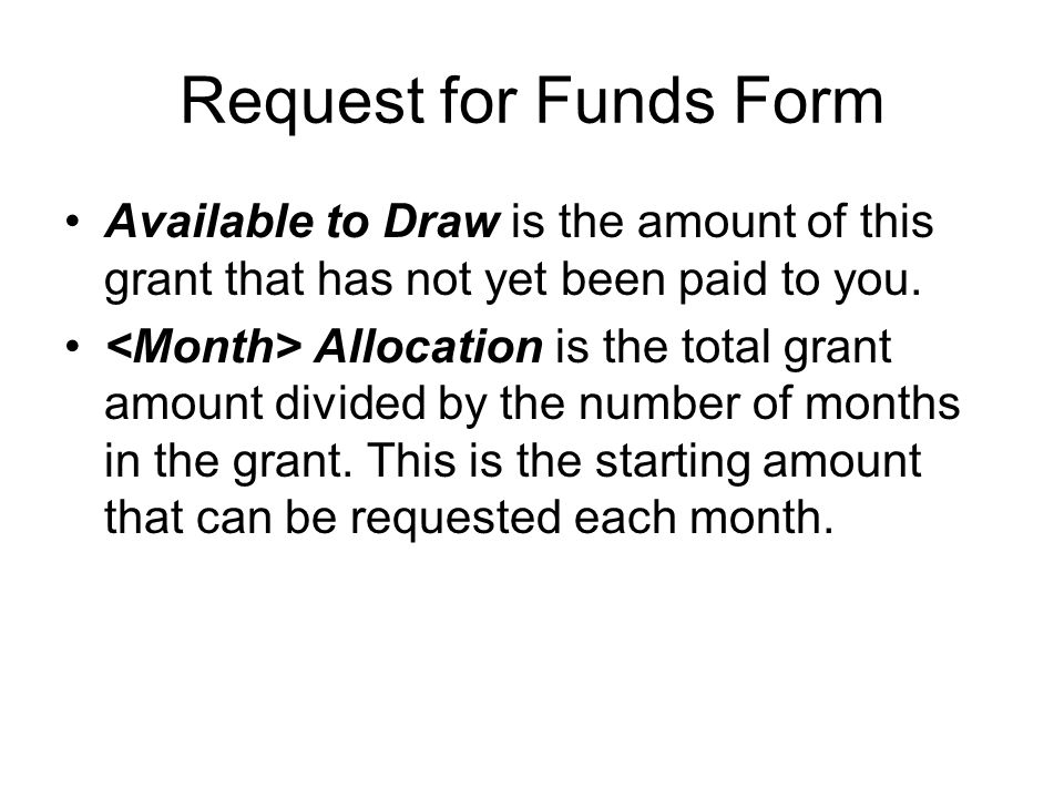 Request for Funds Form Available to Draw is the amount of this grant that has not yet been paid to you.