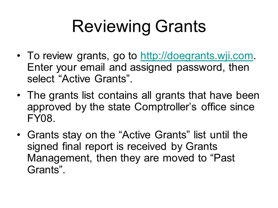 Reviewing Grants To review grants, go to http://doegrants.wji.com. Enter your email and assigned password, then select Active Grants .