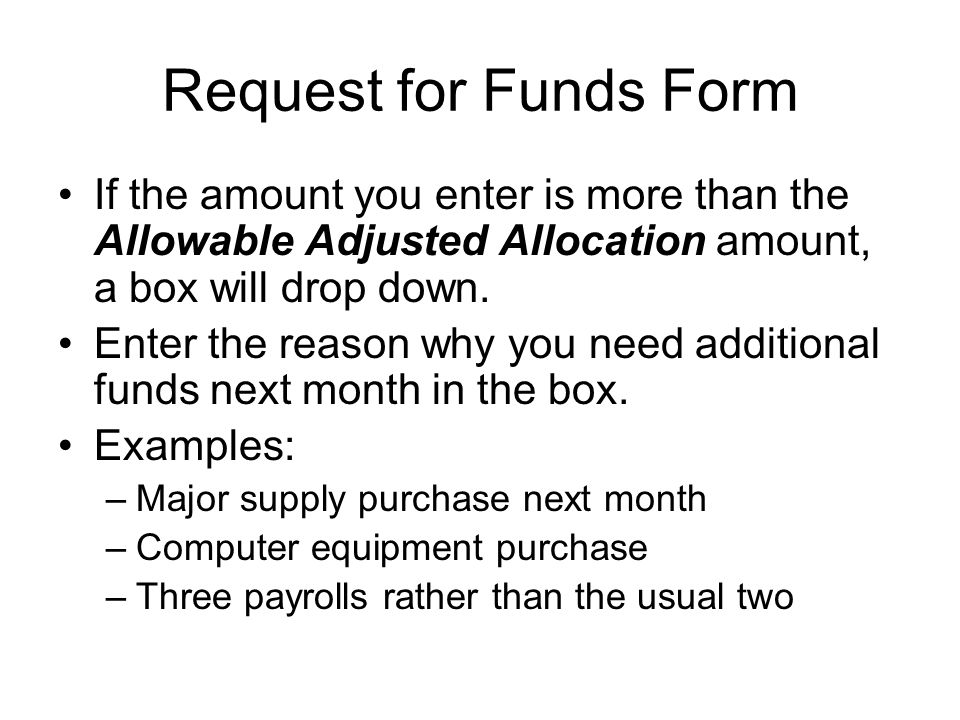 Request for Funds Form If the amount you enter is more than the Allowable Adjusted Allocation amount, a box will drop down.