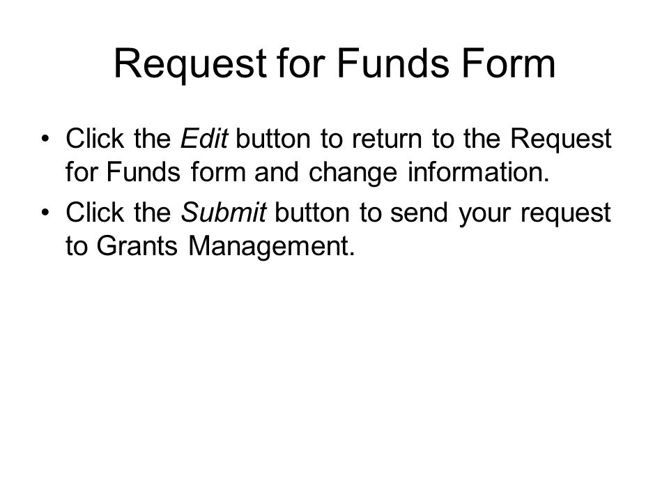 Request for Funds Form Click the Edit button to return to the Request for Funds form and change information.