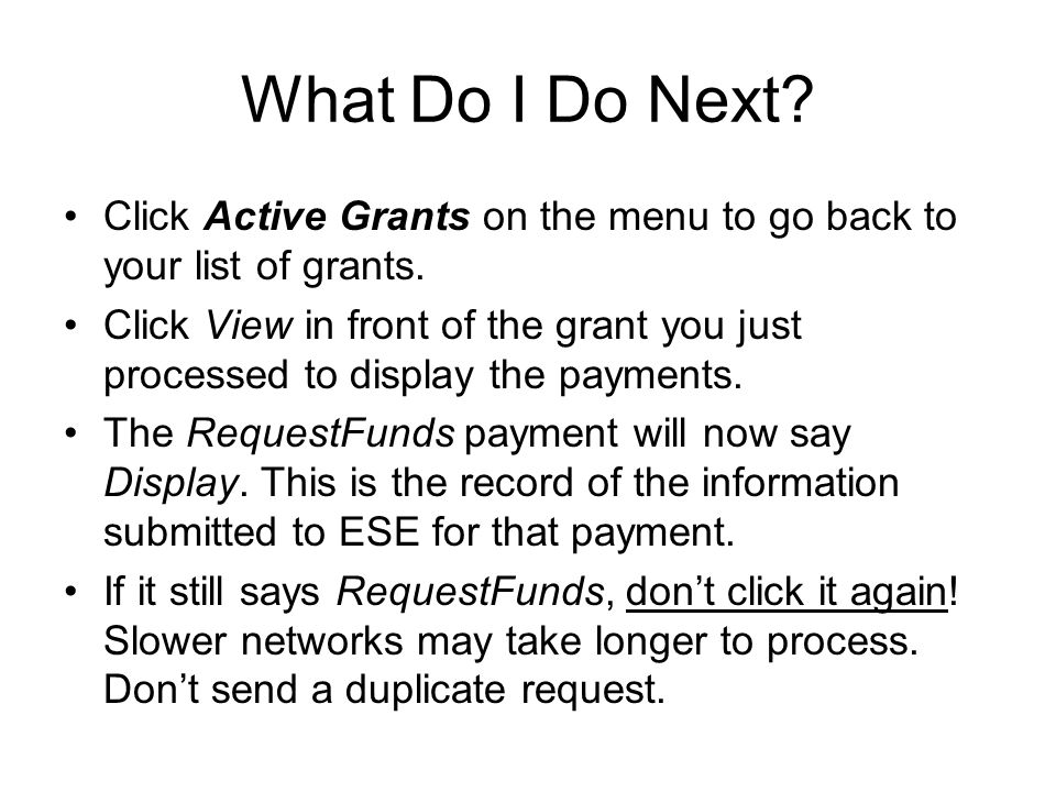 What Do I Do Next Click Active Grants on the menu to go back to your list of grants.