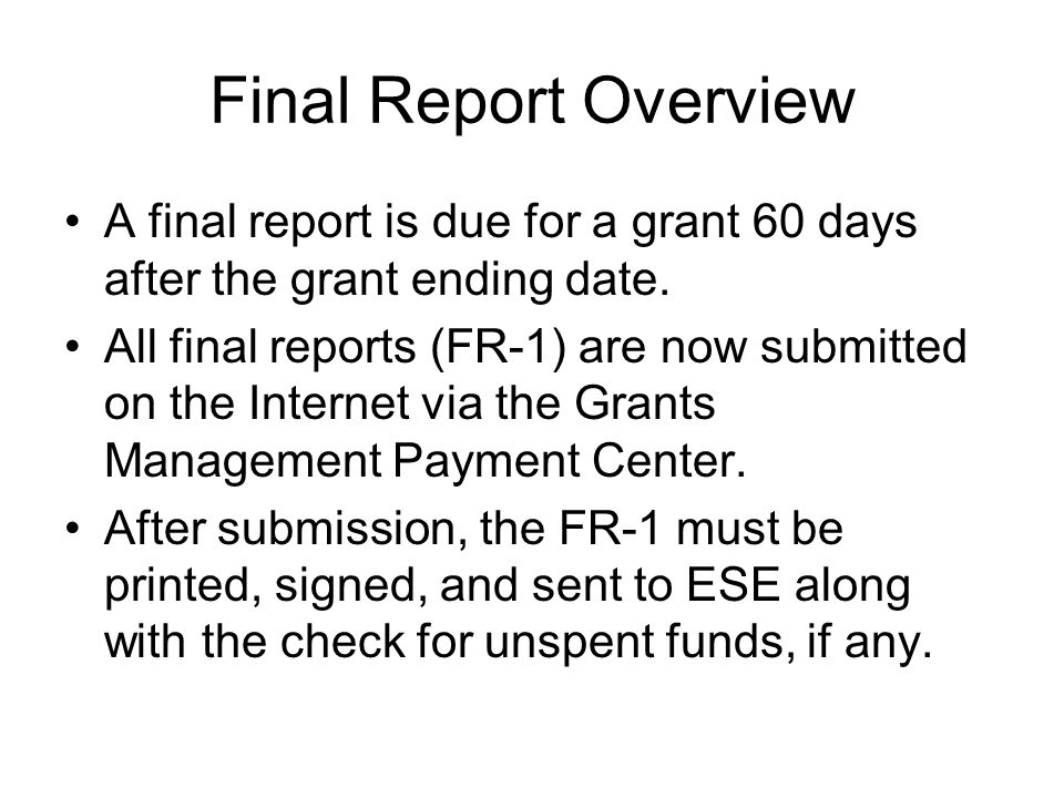 Final Report Overview A final report is due for a grant 60 days after the grant ending date.