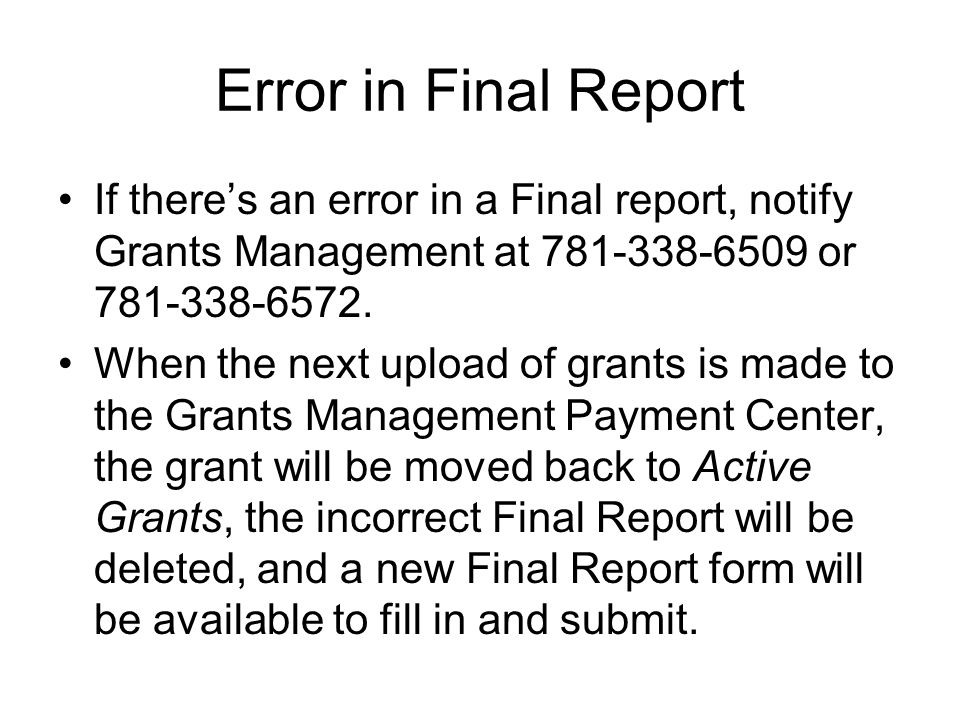 Error in Final Report If there's an error in a Final report, notify Grants Management at 781-338-6509 or 781-338-6572.