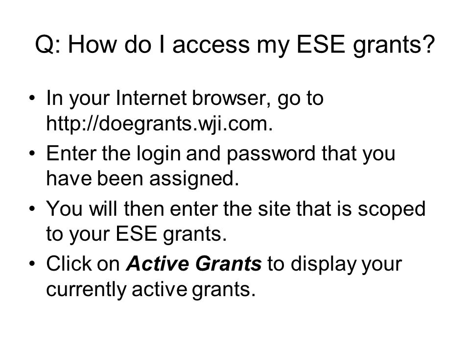 Q: How do I access my ESE grants