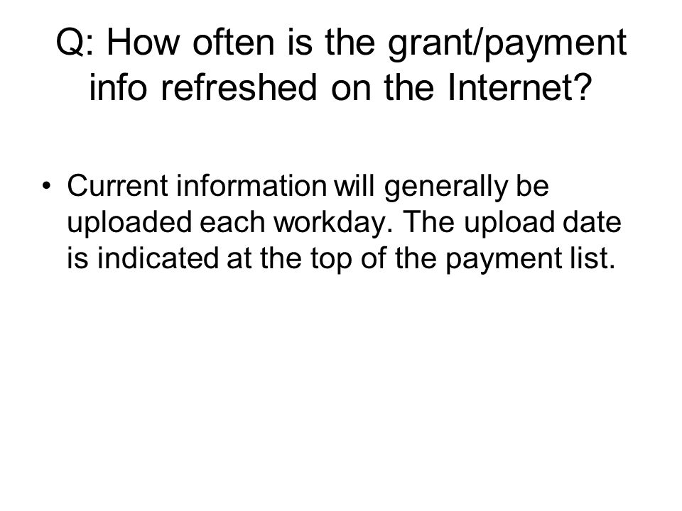 Q: How often is the grant/payment info refreshed on the Internet