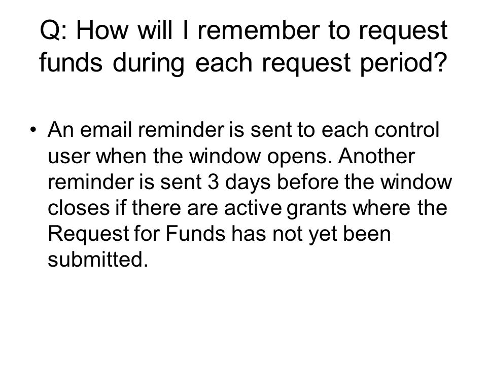 Q: How will I remember to request funds during each request period