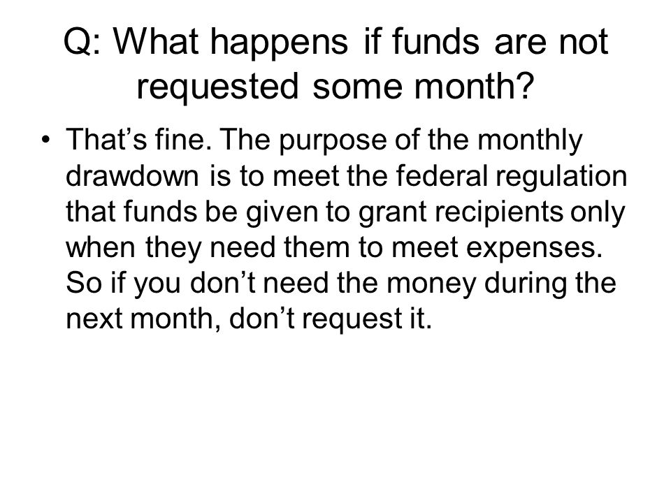 Q: What happens if funds are not requested some month