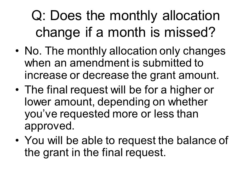 Q: Does the monthly allocation change if a month is missed