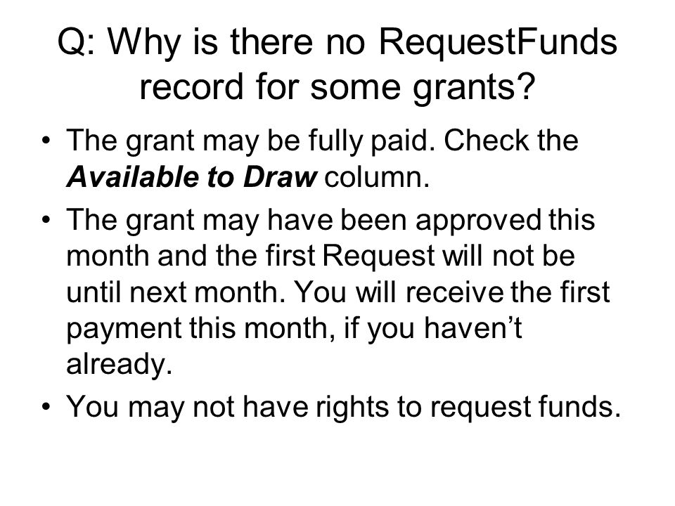 Q: Why is there no RequestFunds record for some grants