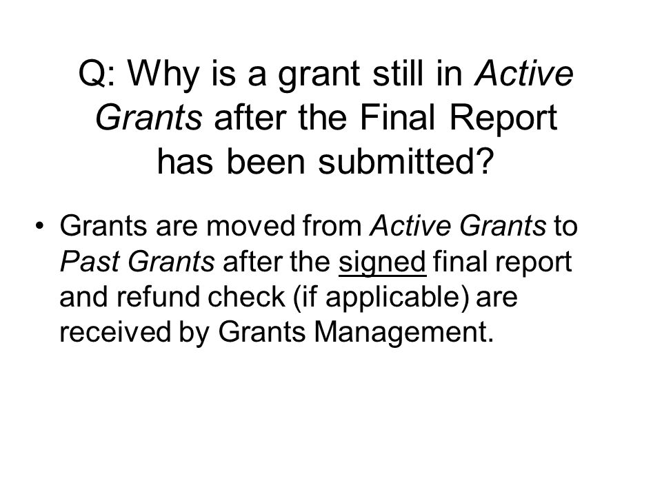 Q: Why is a grant still in Active Grants after the Final Report has been submitted