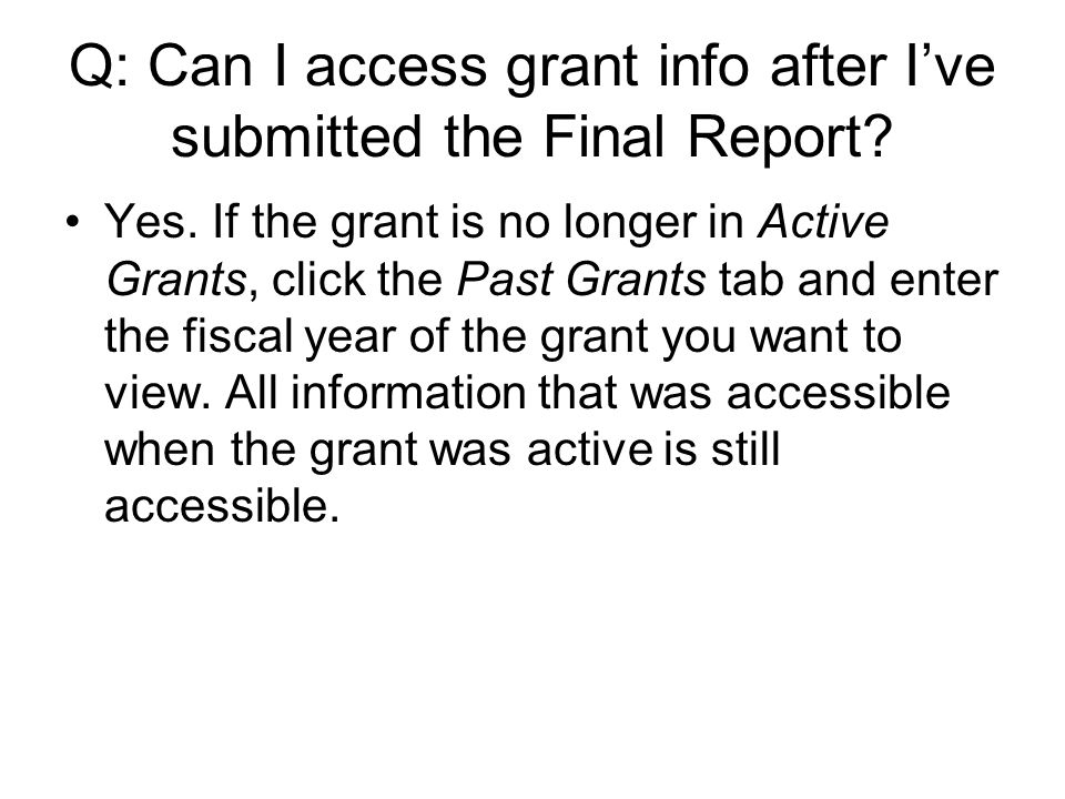 Q: Can I access grant info after I've submitted the Final Report