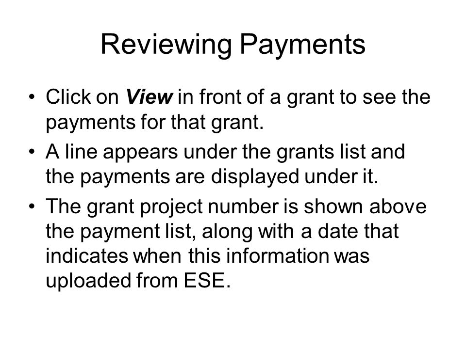 Reviewing Payments Click on View in front of a grant to see the payments for that grant.