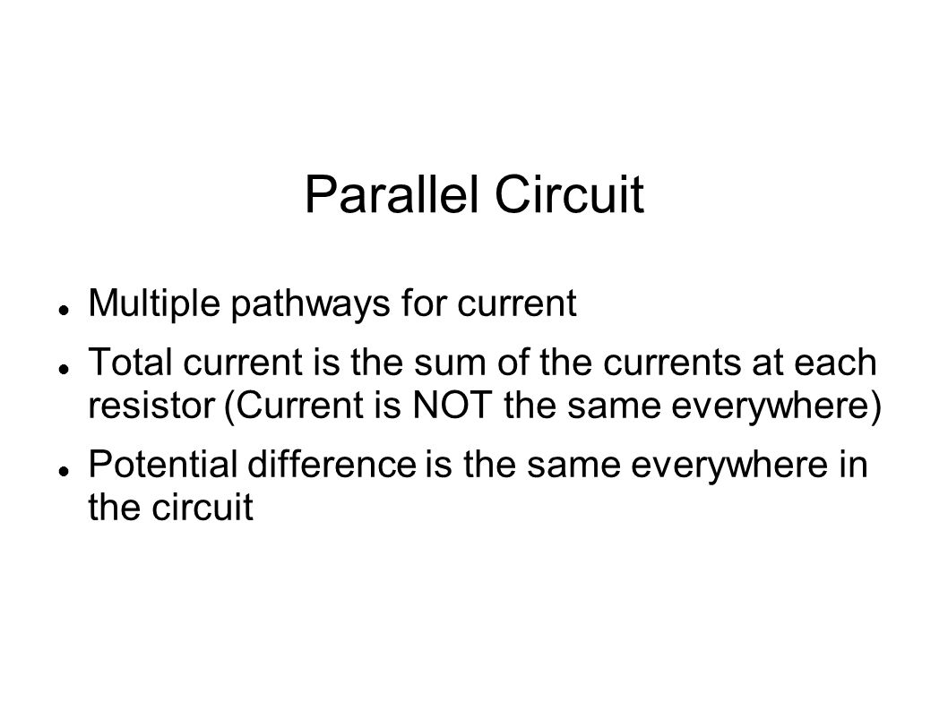 Parallel Circuit Multiple pathways for current