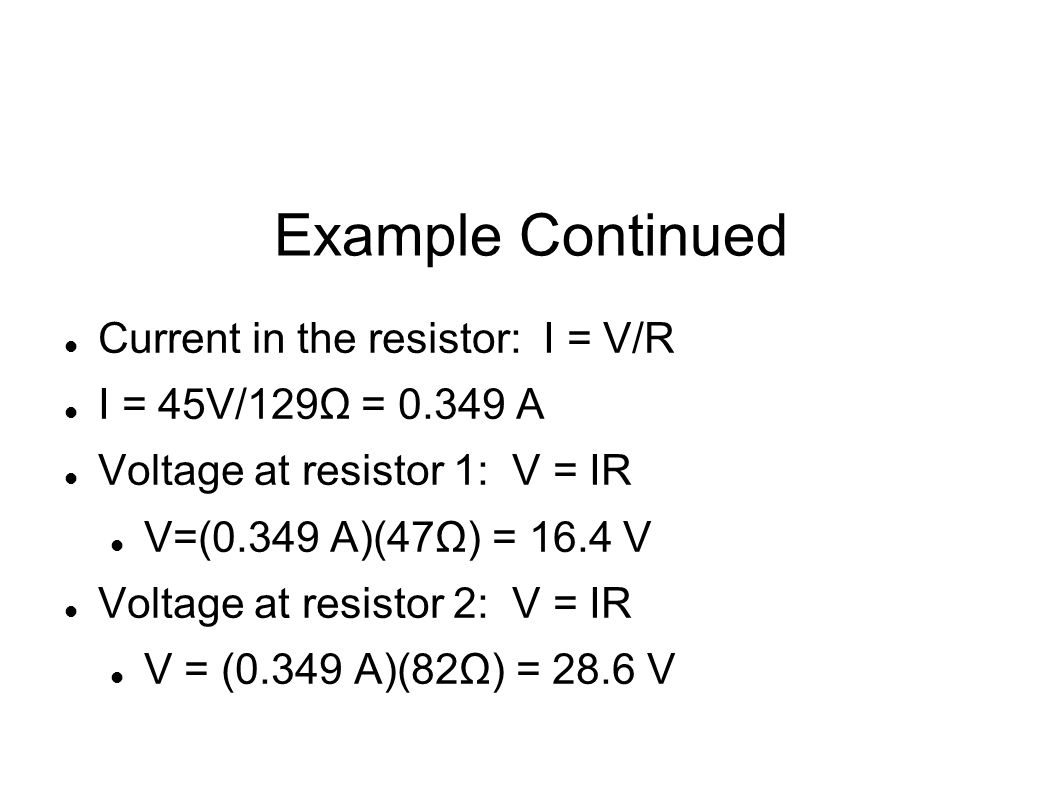 Example Continued Current in the resistor: I = V/R