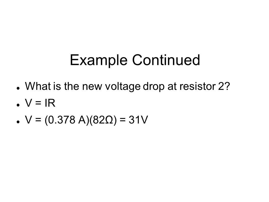 Example Continued What is the new voltage drop at resistor 2 V = IR