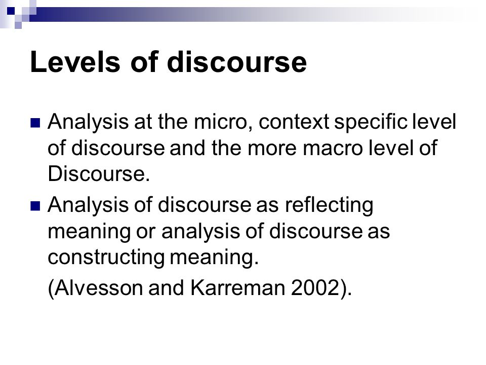 Levels of discourse Analysis at the micro, context specific level of discourse and the more macro level of Discourse.