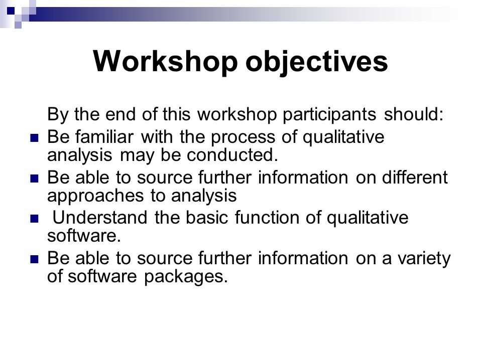 Workshop objectives By the end of this workshop participants should: