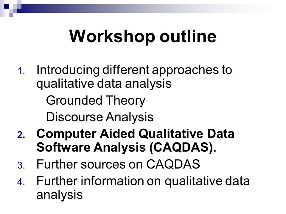 Workshop outline Introducing different approaches to qualitative data analysis. Grounded Theory. Discourse Analysis.