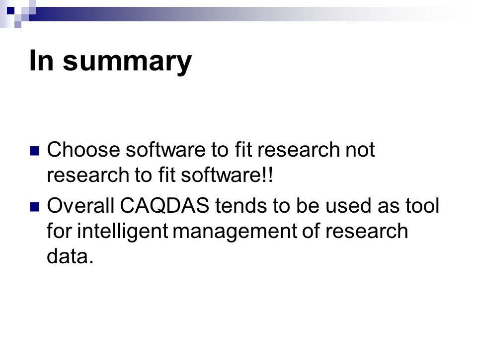 In summary Choose software to fit research not research to fit software!!