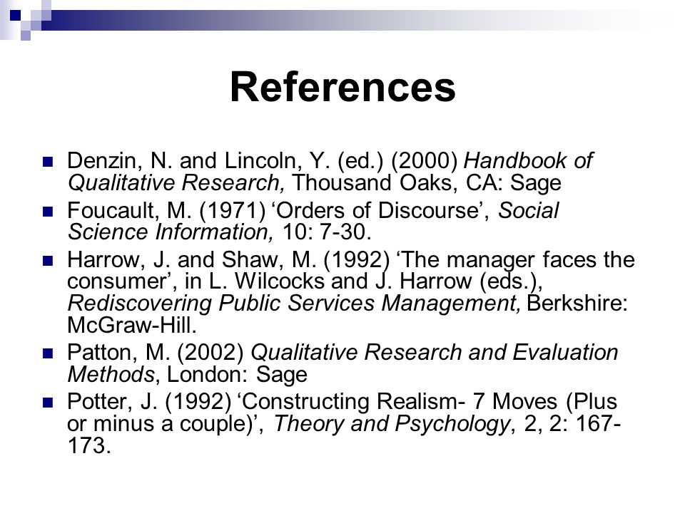References Denzin, N. and Lincoln, Y. (ed.) (2000) Handbook of Qualitative Research, Thousand Oaks, CA: Sage.