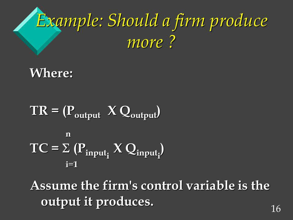 Example: Should a firm produce more