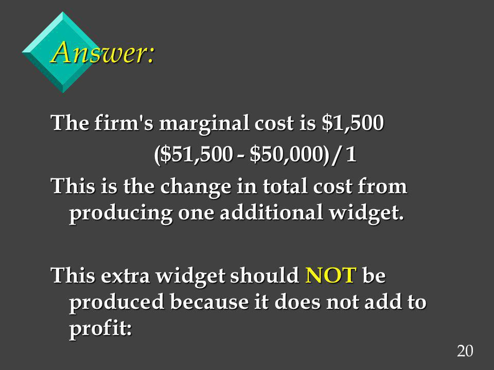 Answer: The firm s marginal cost is $1,500 ($51,500 - $50,000) / 1
