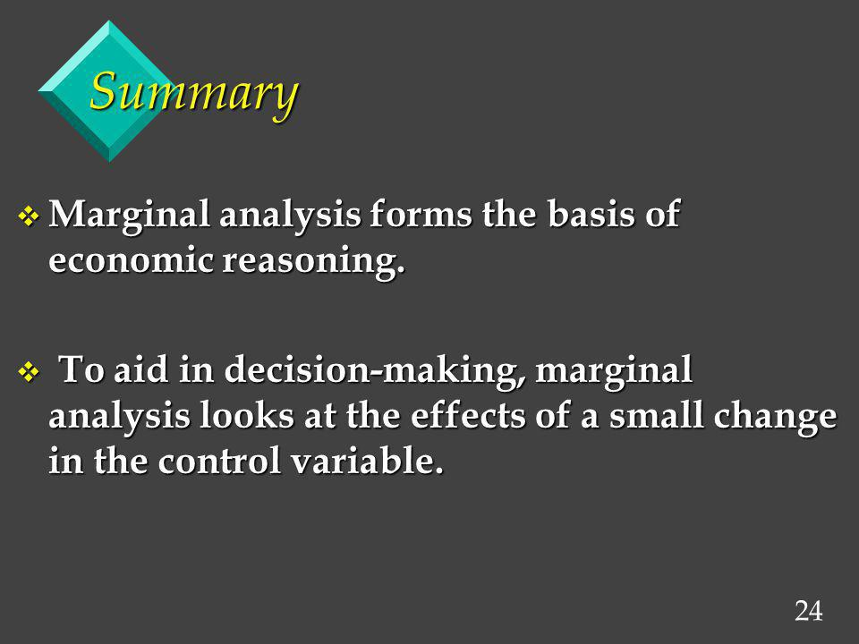 Summary Marginal analysis forms the basis of economic reasoning.