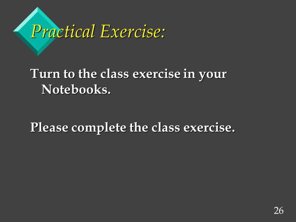 Practical Exercise: Turn to the class exercise in your Notebooks.