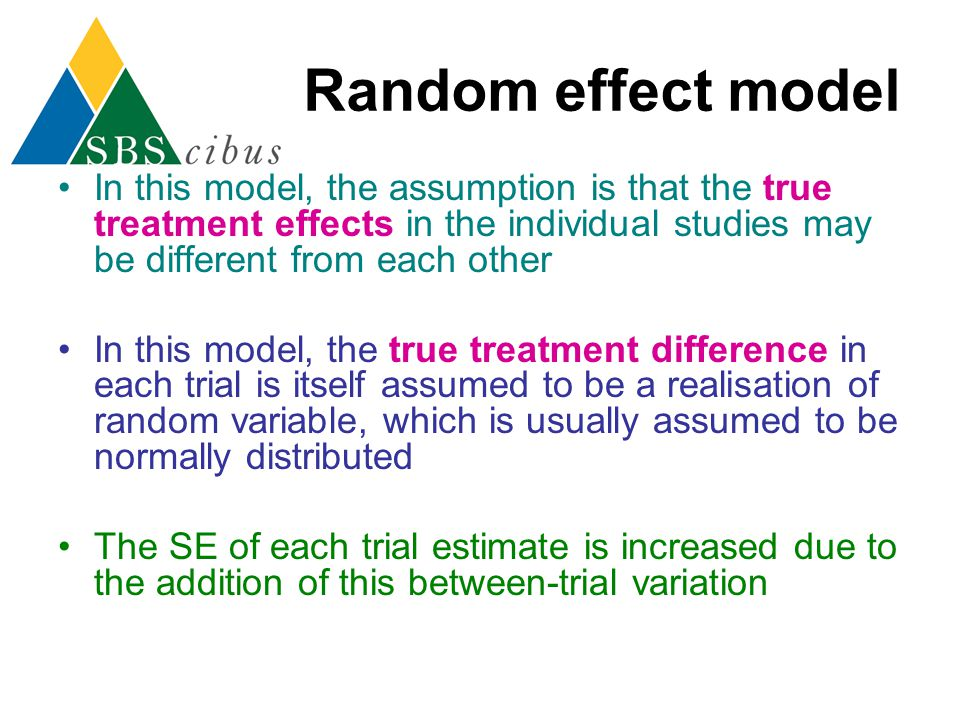 Random effect model In this model, the assumption is that the true treatment effects in the individual studies may be different from each other.