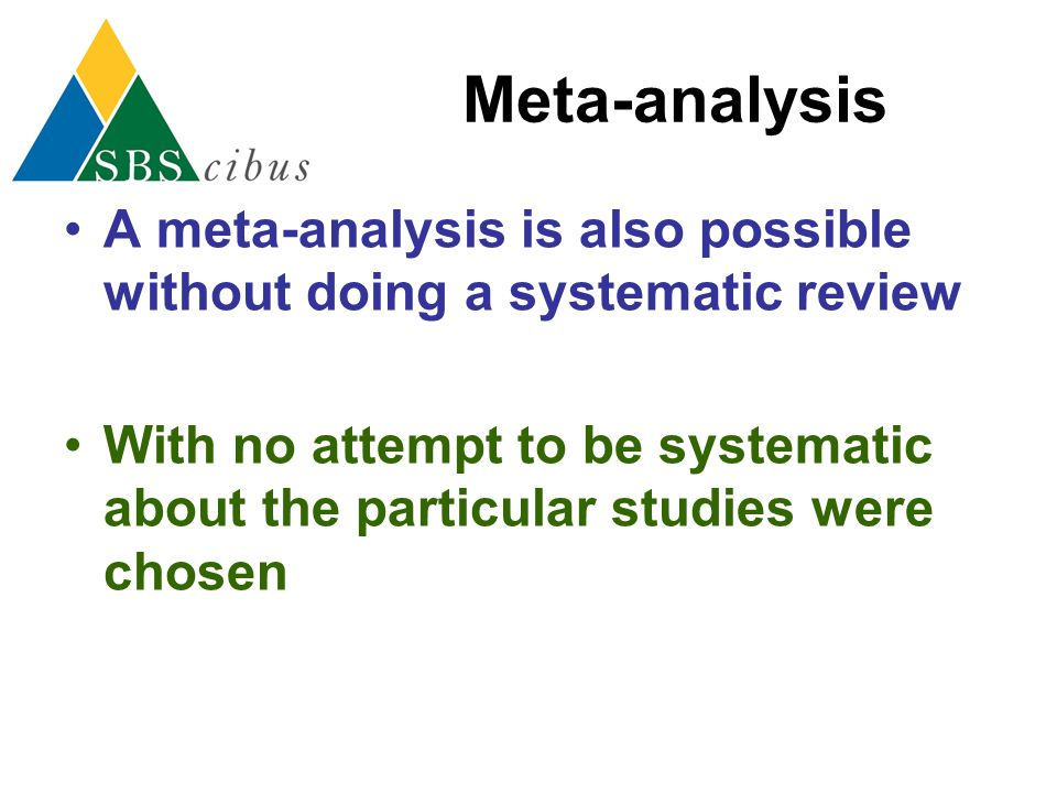 Meta-analysis A meta-analysis is also possible without doing a systematic review.