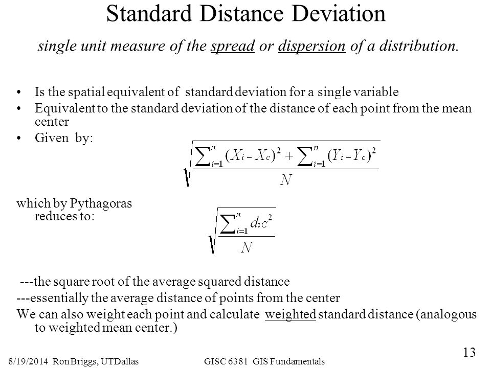 Standard Distance Deviation single unit measure of the spread or dispersion of a distribution.