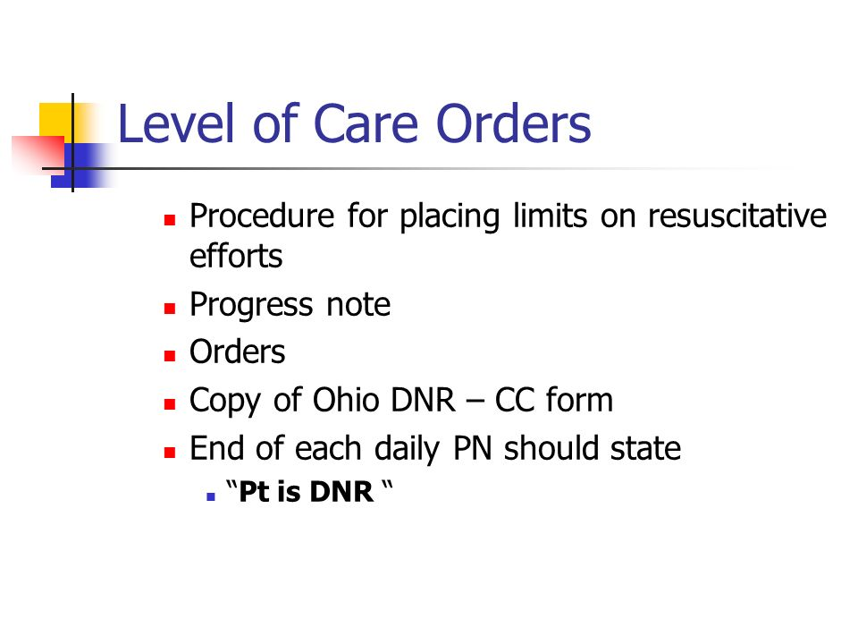 Level of Care Orders Procedure for placing limits on resuscitative efforts. Progress note. Orders.