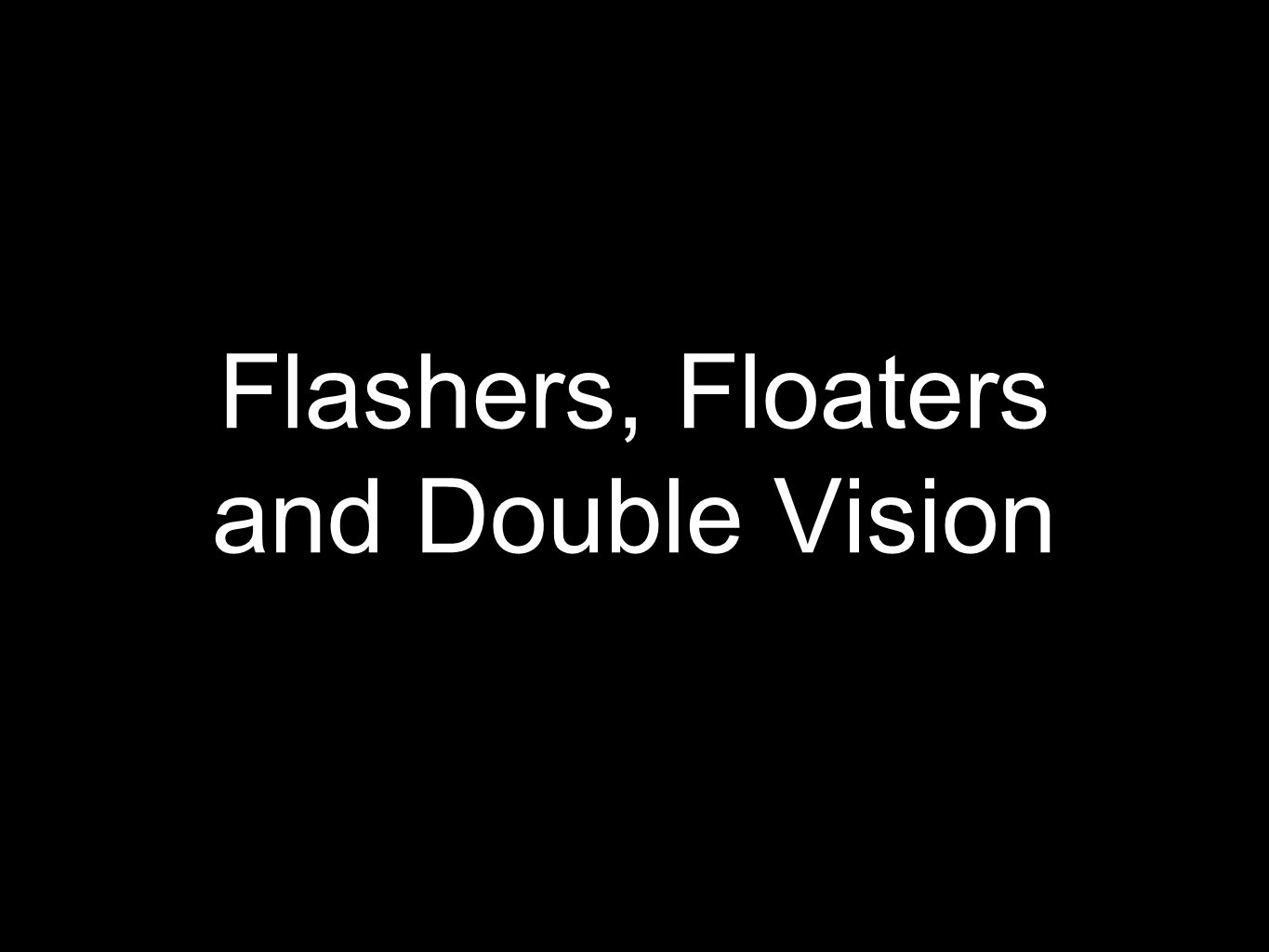 Flashers, Floaters and Double Vision