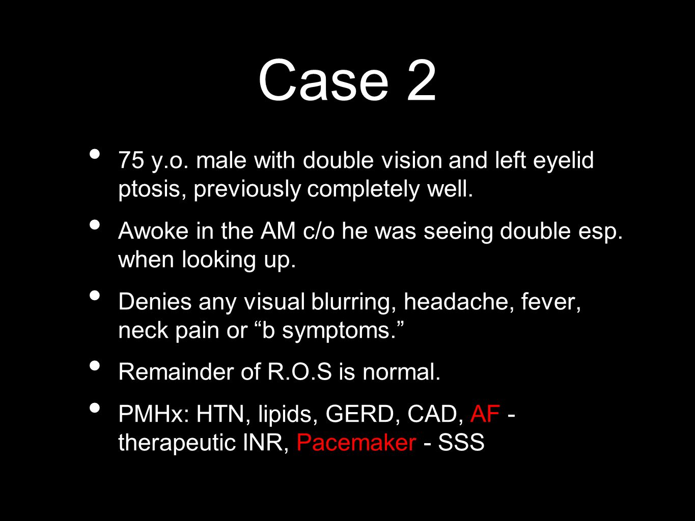 Case 2 75 y.o. male with double vision and left eyelid ptosis, previously completely well.