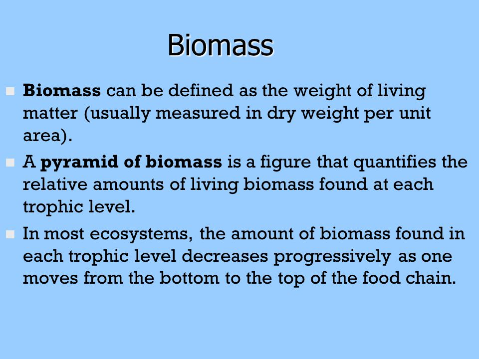 Biomass Biomass can be defined as the weight of living matter (usually measured in dry weight per unit area).